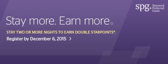 Stay for More. Register by December 6, 2015, to earn double Starpoints and more.