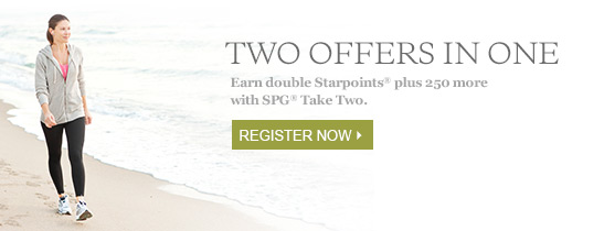 TAKE HOME MORE. Earn double Starpoints® plus 250 more with SPG® Take Two.