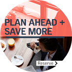 PLAN AHEAD + SAVE MORE UP TO 35% - Advance Purchase with Breakfast