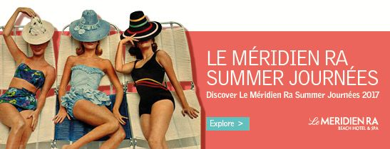 DISCOVER A SPARKLING SUMMER SEASON WITH THE LE MERIDIEN SUMMER JOURNEES