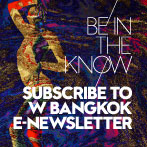 SUBSCRIBE TO W BANGKOK E-NEWSLETTER