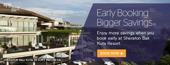Early Booking. Bigger Savings. Sheraton Bali Kuta Resort