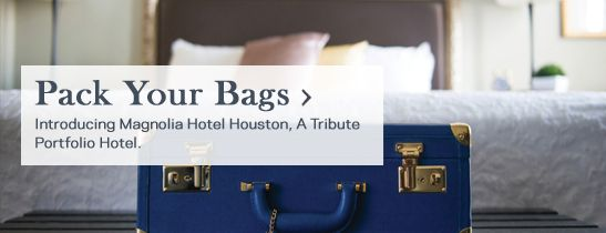 Pack Your Bags for Magnolia Houston